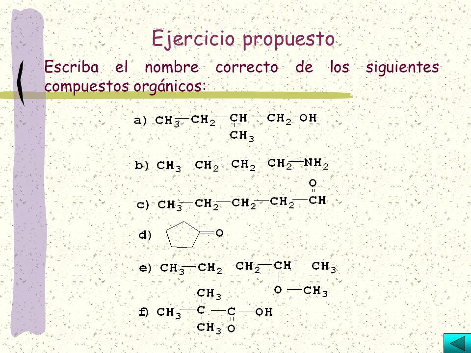 Ejercicio propuesto Escriba el nombre correcto de los siguientes compuestos orgánicos: