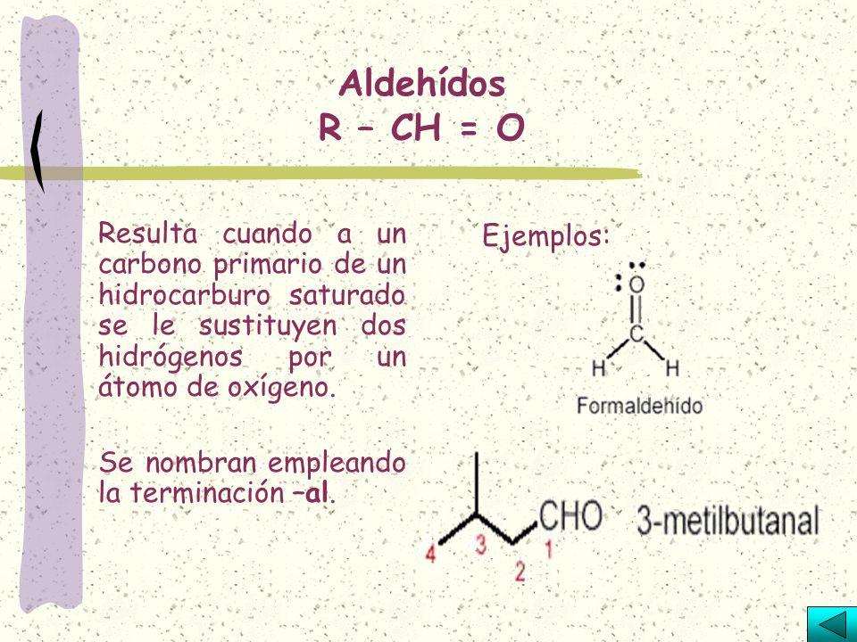 Aldehídos R – CH = O Ejemplos: