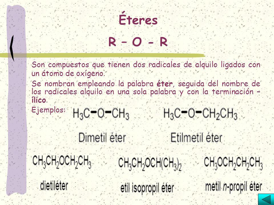 Éteres R – O - R. Son compuestos que tienen dos radicales de alquilo ligados con un átomo de oxígeno.