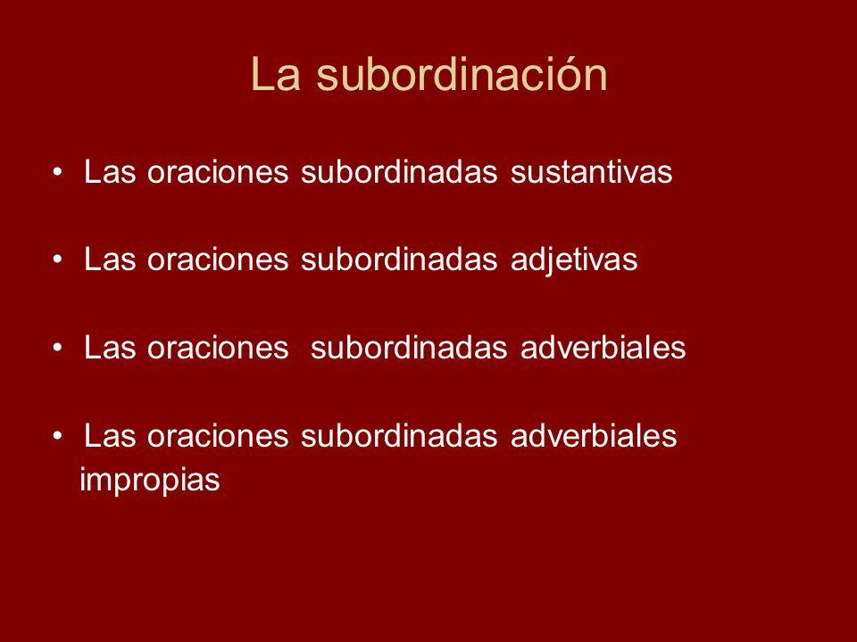 La subordinación Las oraciones subordinadas sustantivas