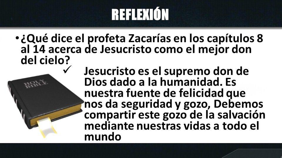 REFLEXIÓN ¿Qué dice el profeta Zacarías en los capítulos 8 al 14 acerca de Jesucristo como el mejor don del cielo