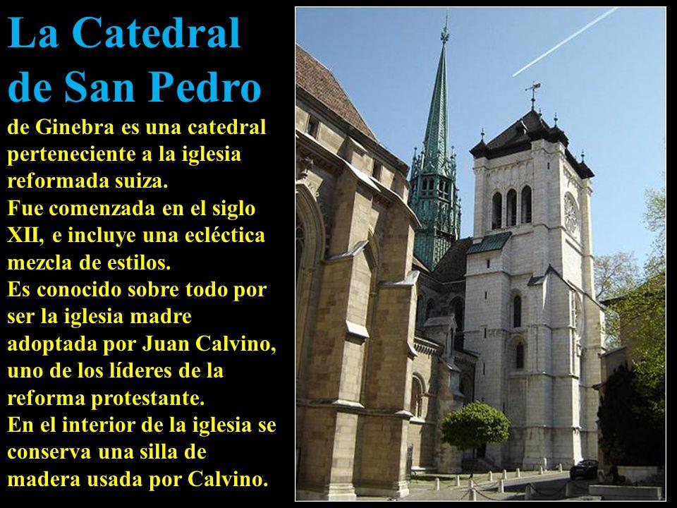 La Catedral de San Pedro de Ginebra es una catedral perteneciente a la iglesia reformada suiza.