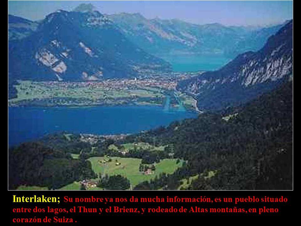 Interlaken; Su nombre ya nos da mucha información, es un pueblo situado entre dos lagos, el Thun y el Brienz, y rodeado de Altas montañas, en pleno corazón de Suiza .