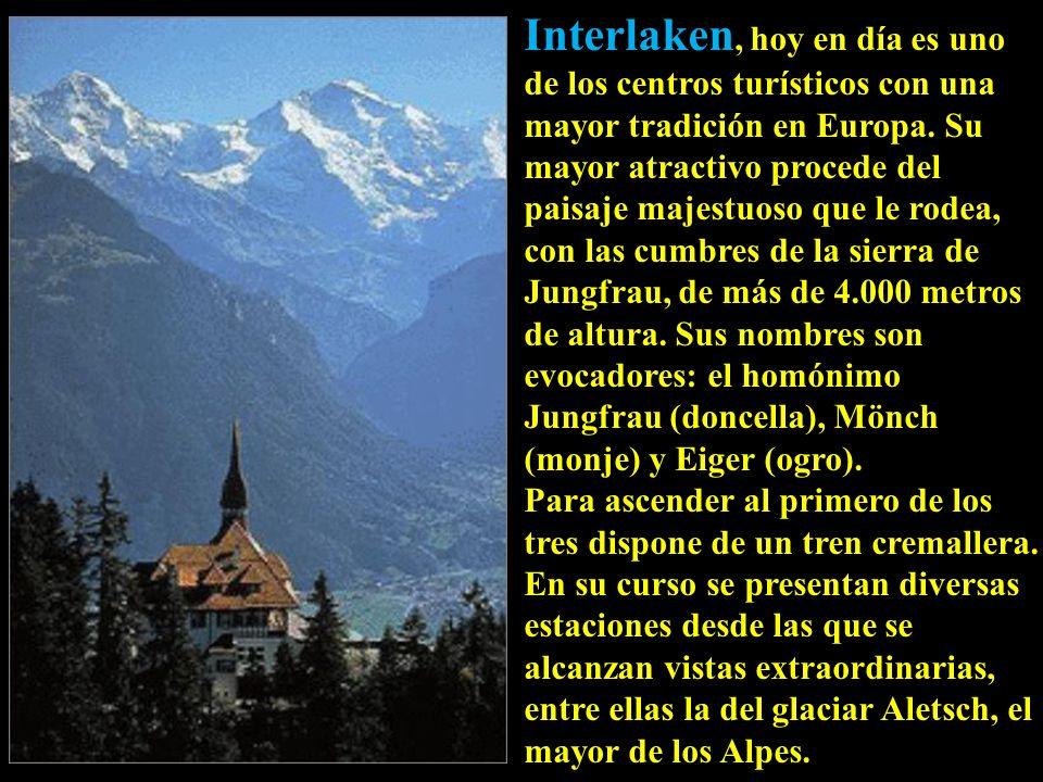 Interlaken, hoy en día es uno de los centros turísticos con una mayor tradición en Europa. Su mayor atractivo procede del paisaje majestuoso que le rodea, con las cumbres de la sierra de Jungfrau, de más de 4.000 metros de altura. Sus nombres son evocadores: el homónimo Jungfrau (doncella), Mönch (monje) y Eiger (ogro).