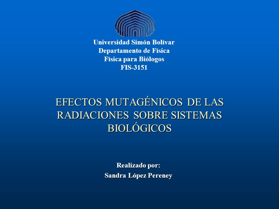 EFECTOS MUTAGÉNICOS DE LAS RADIACIONES SOBRE SISTEMAS BIOLÓGICOS