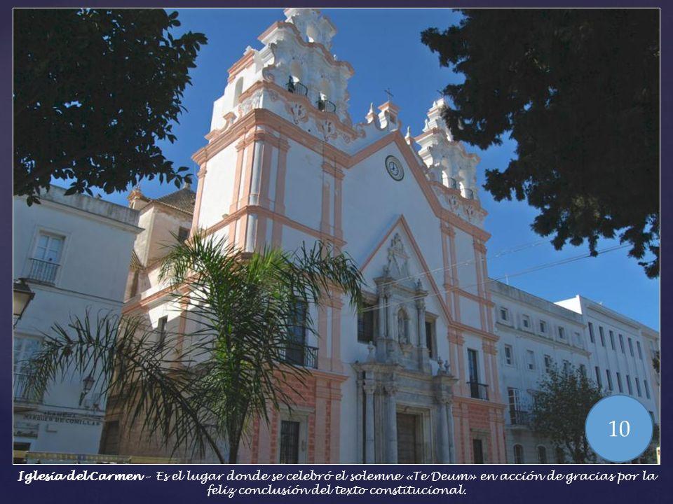 10 Iglesia del Carmen – Es el lugar donde se celebró el solemne «Te Deum» en acción de gracias por la feliz conclusión del texto constitucional.