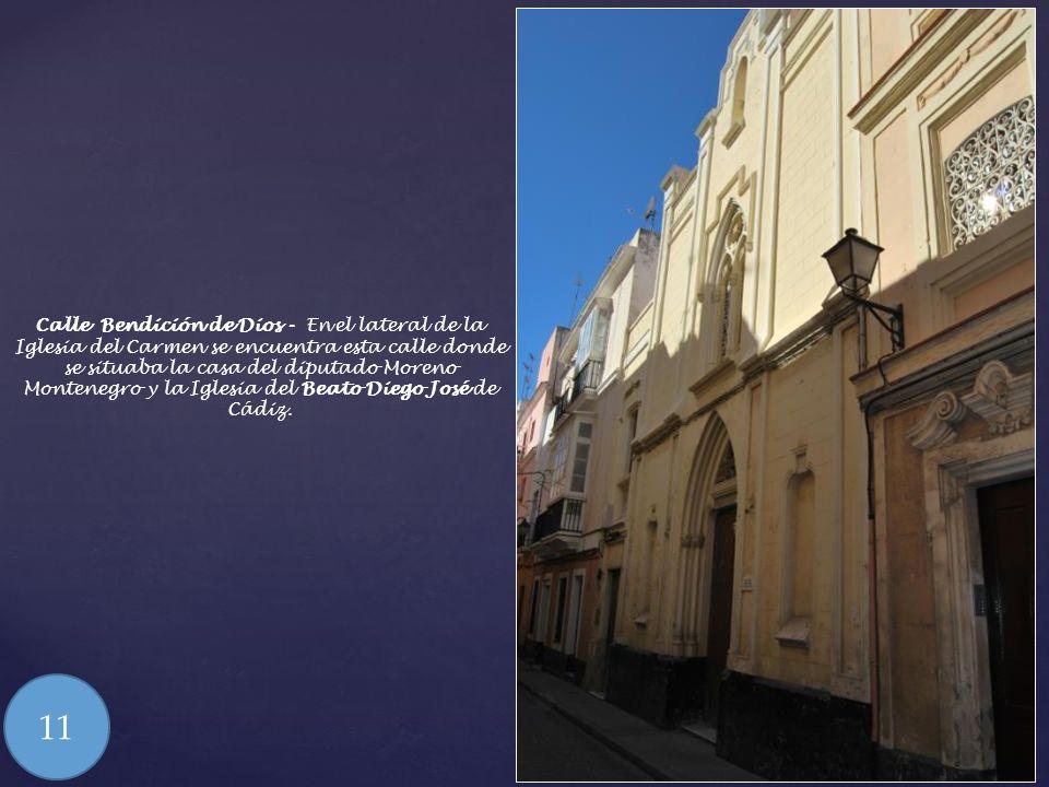 Calle Bendición de Dios - En el lateral de la Iglesia del Carmen se encuentra esta calle donde se situaba la casa del diputado Moreno Montenegro y la Iglesia del Beato Diego José de Cádiz.
