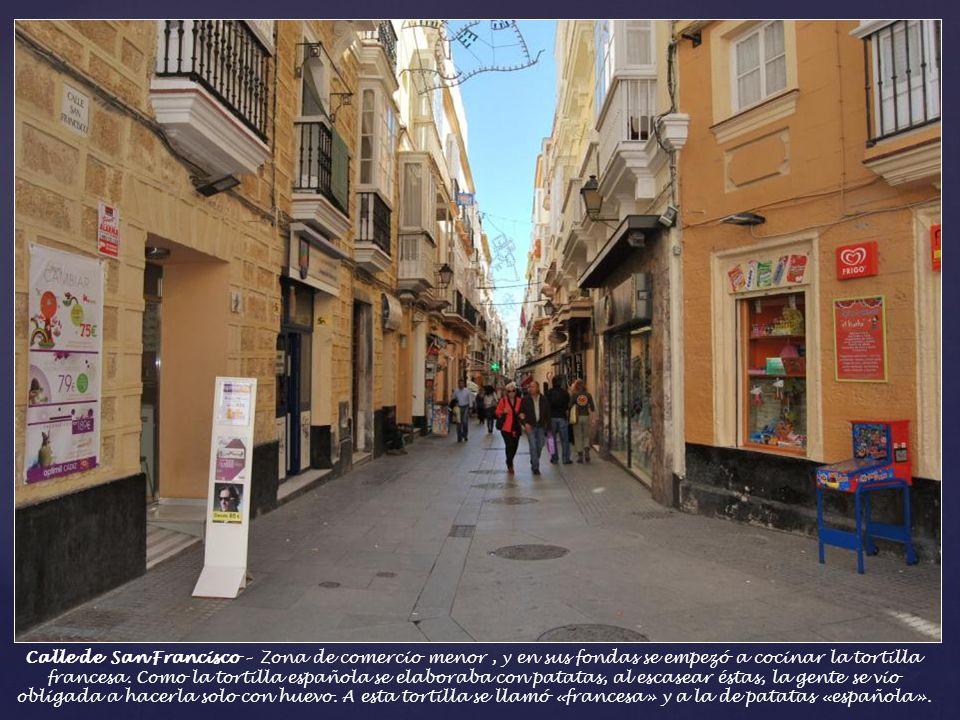 Calle de San Francisco – Zona de comercio menor , y en sus fondas se empezó a cocinar la tortilla francesa.