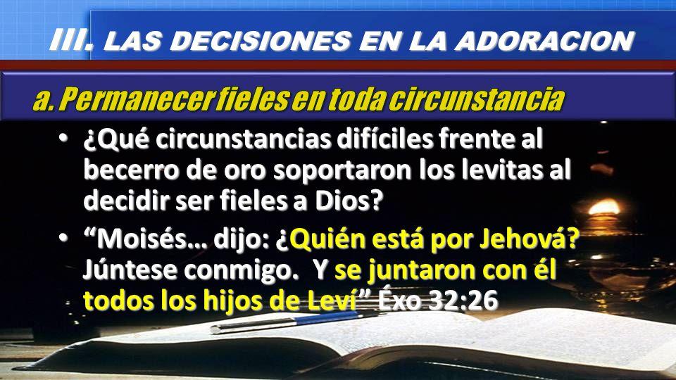 III. LAS DECISIONES EN LA ADORACION