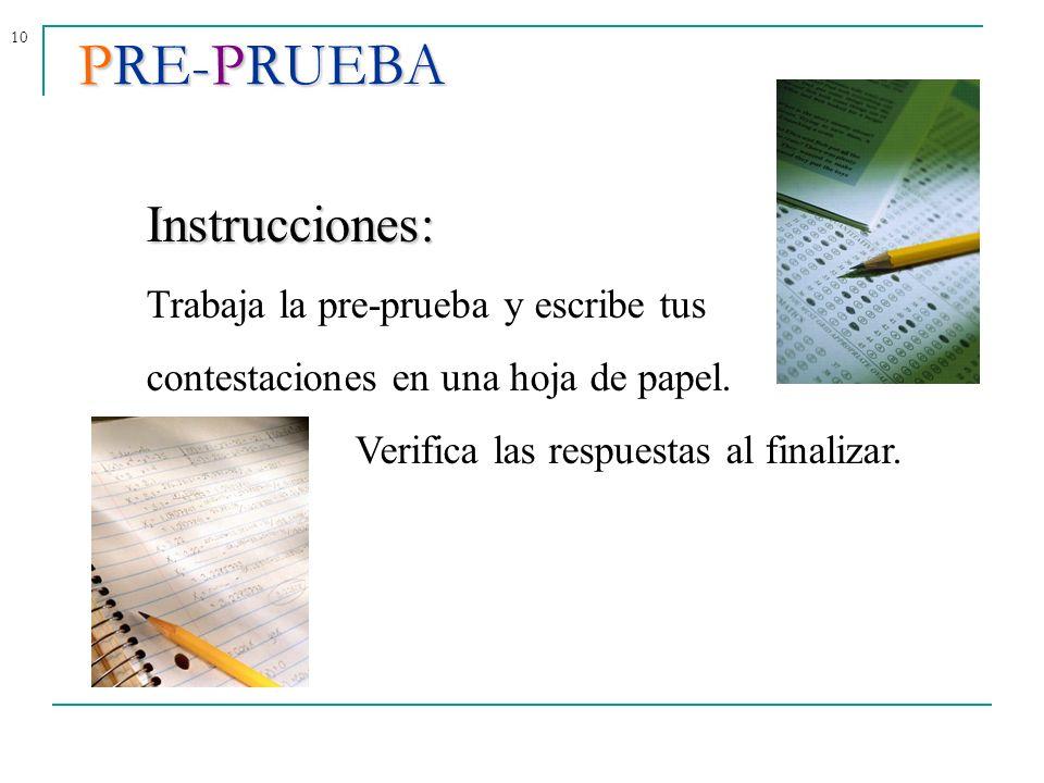 PRE-PRUEBA Instrucciones: Trabaja la pre-prueba y escribe tus