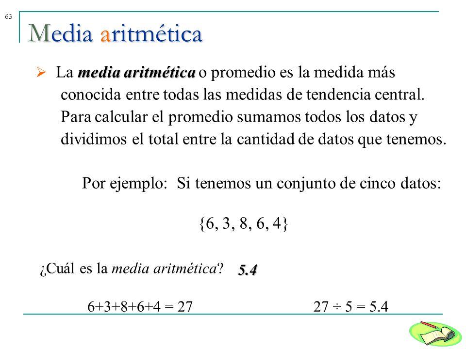Media aritmética La media aritmética o promedio es la medida más