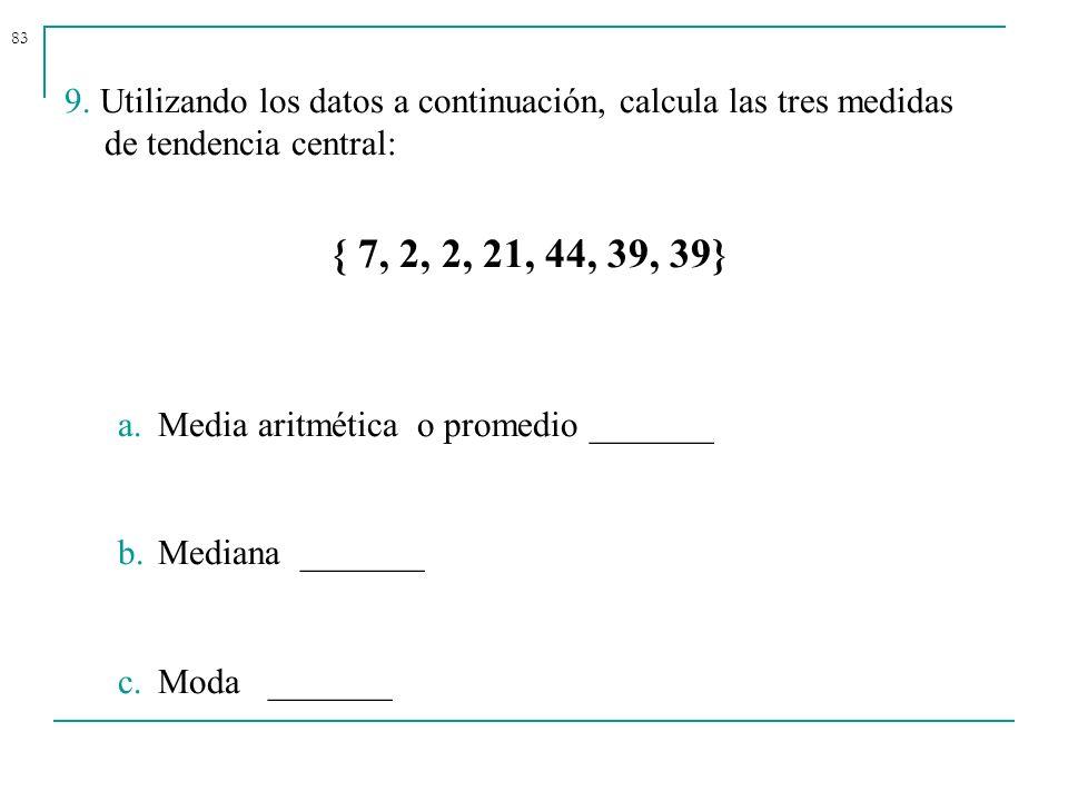 9. Utilizando los datos a continuación, calcula las tres medidas de tendencia central: