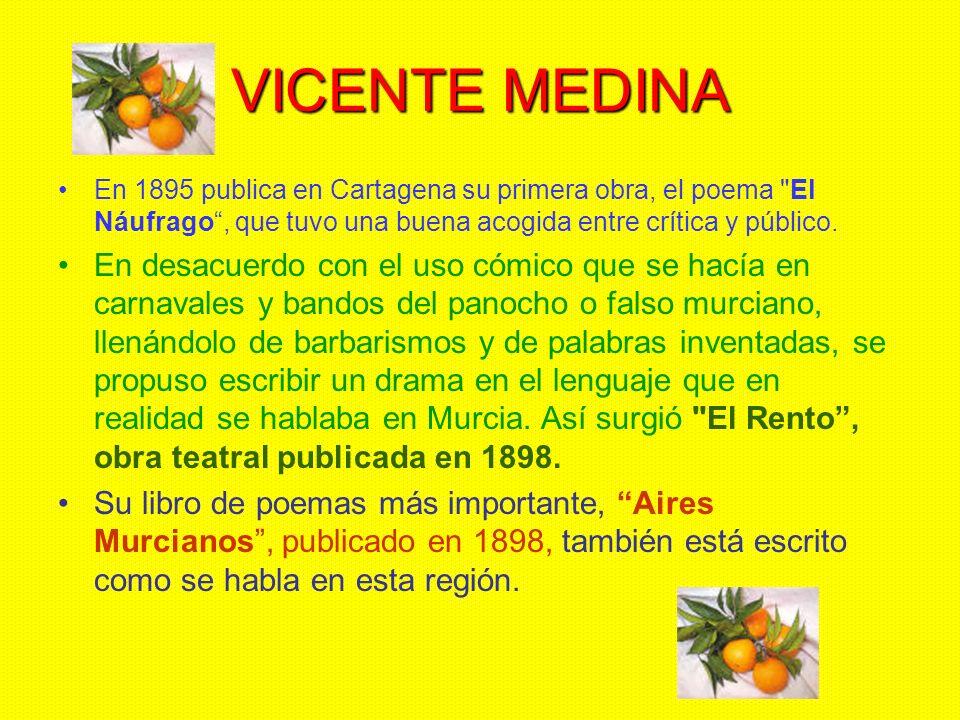 VICENTE MEDINA En 1895 publica en Cartagena su primera obra, el poema El Náufrago , que tuvo una buena acogida entre crítica y público.