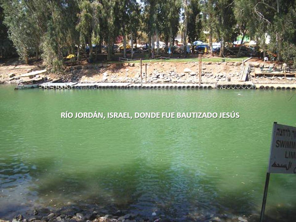 RÍO JORDÁN, ISRAEL, DONDE FUE BAUTIZADO JESÚS