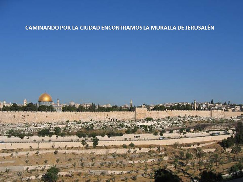 CAMINANDO POR LA CIUDAD ENCONTRAMOS LA MURALLA DE JERUSALÉN