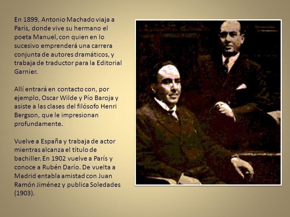 En 1899, Antonio Machado viaja a París, donde vive su hermano el poeta Manuel, con quien en lo sucesivo emprenderá una carrera conjunta de autores dramáticos, y trabaja de traductor para la Editorial Garnier.