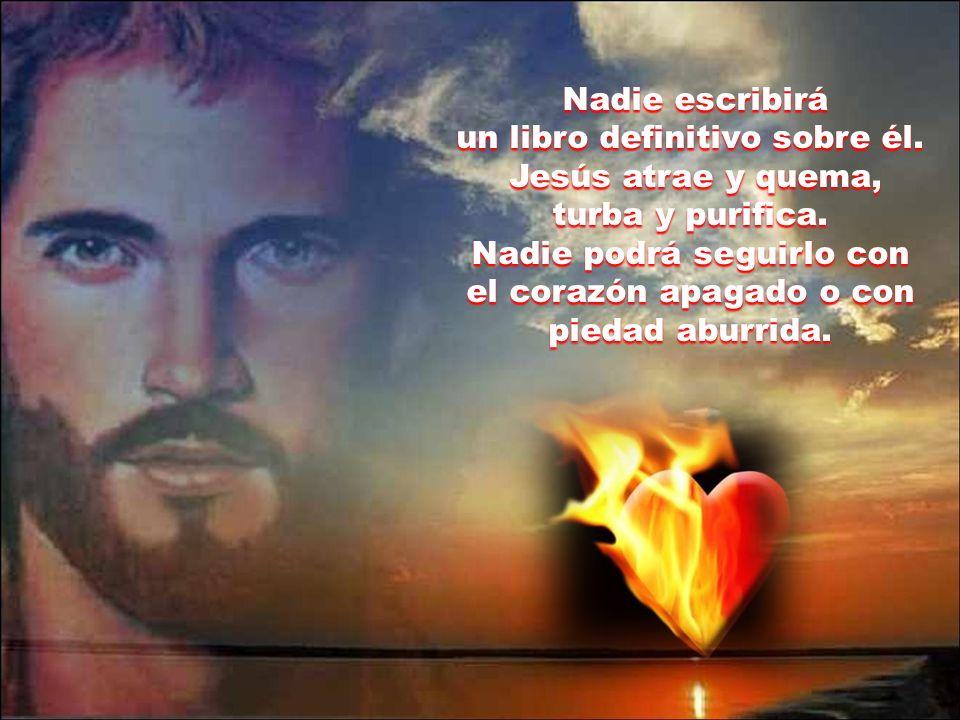 un libro definitivo sobre él. Jesús atrae y quema, turba y purifica.