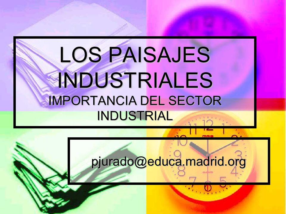 LOS PAISAJES INDUSTRIALES IMPORTANCIA DEL SECTOR INDUSTRIAL