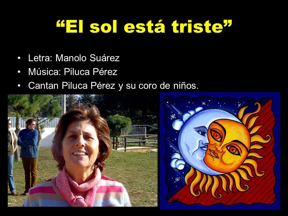 El sol está triste Letra: Manolo Suárez Música: Piluca Pérez