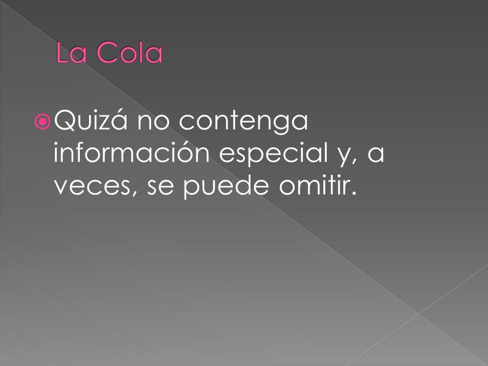 La Cola Quizá no contenga información especial y, a veces, se puede omitir.