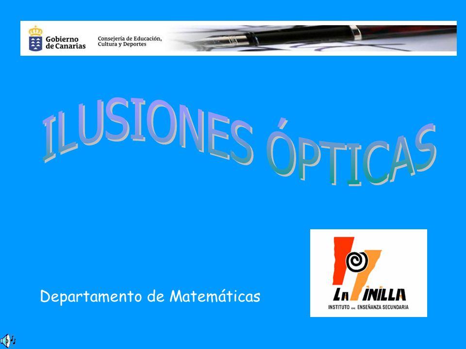 ILUSIONES ÓPTICAS Departamento de Matemáticas