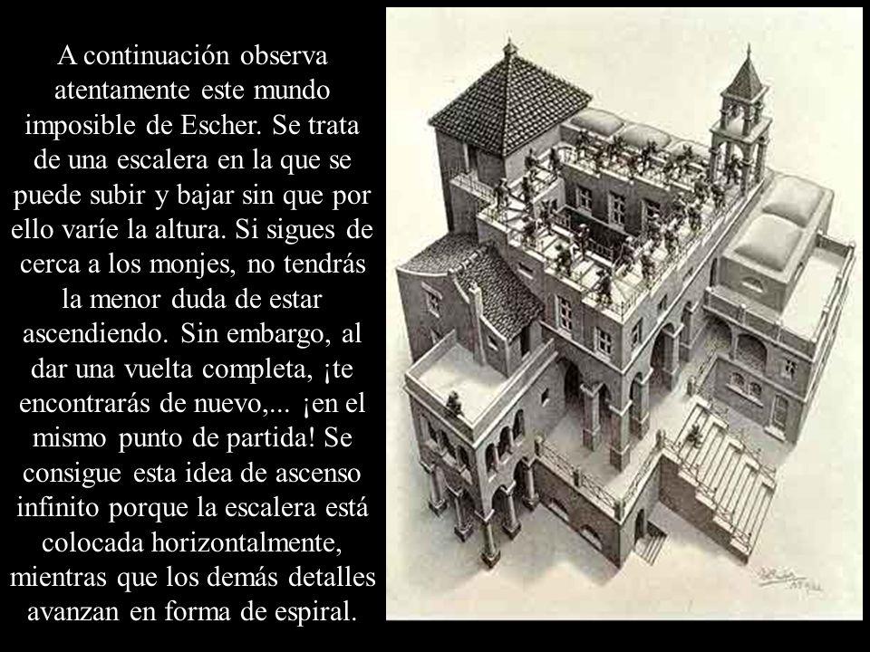 A continuación observa atentamente este mundo imposible de Escher
