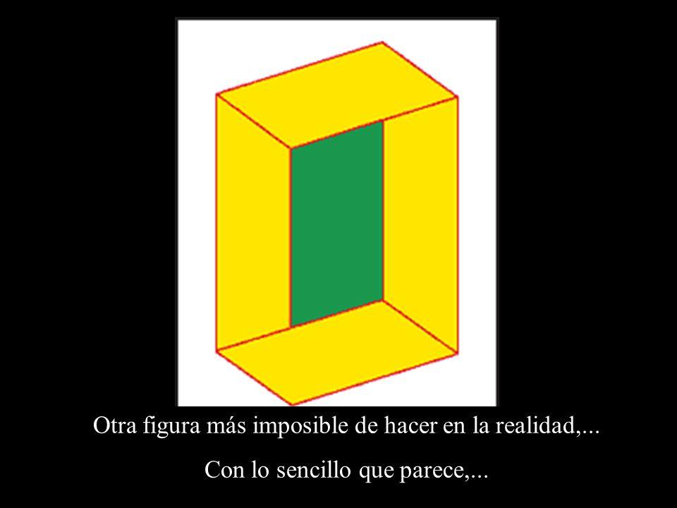 Otra figura más imposible de hacer en la realidad,...
