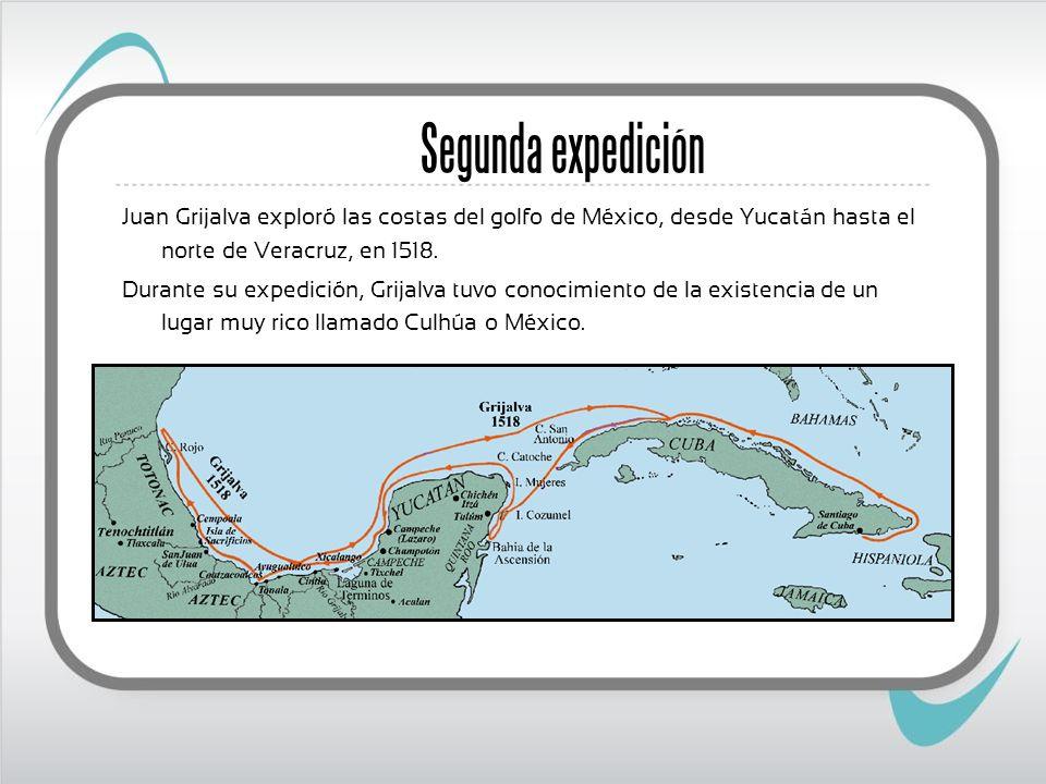 Segunda expedición Juan Grijalva exploró las costas del golfo de México, desde Yucatán hasta el norte de Veracruz, en 1518.