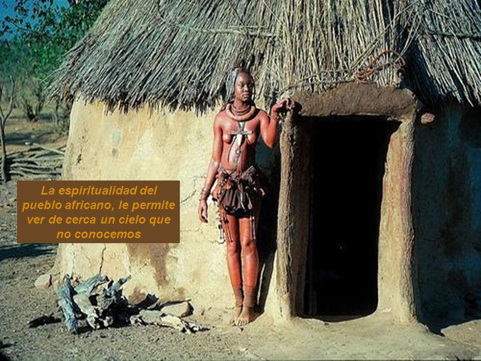 La espiritualidad del pueblo africano, le permite ver de cerca un cielo que no conocemos