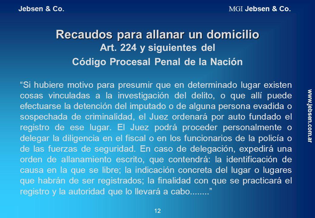 Jebsen & Co. MGI Jebsen & Co. Recaudos para allanar un domicilio Art. 224 y siguientes del Código Procesal Penal de la Nación.