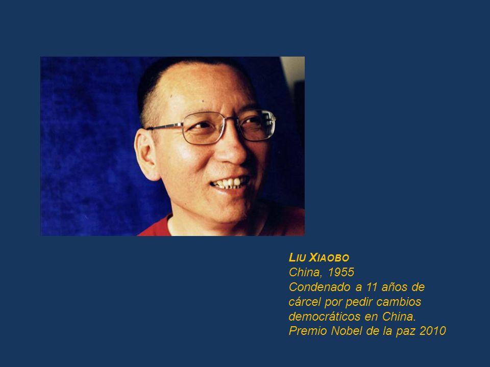 Liu Xiaobo China, 1955. Condenado a 11 años de cárcel por pedir cambios democráticos en China.