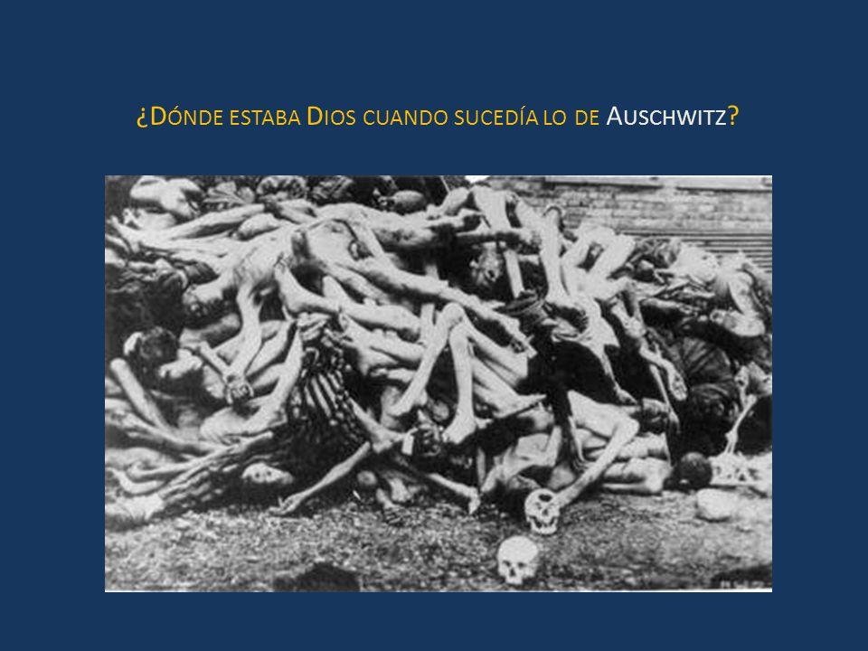 ¿Dónde estaba Dios cuando sucedía lo de Auschwitz