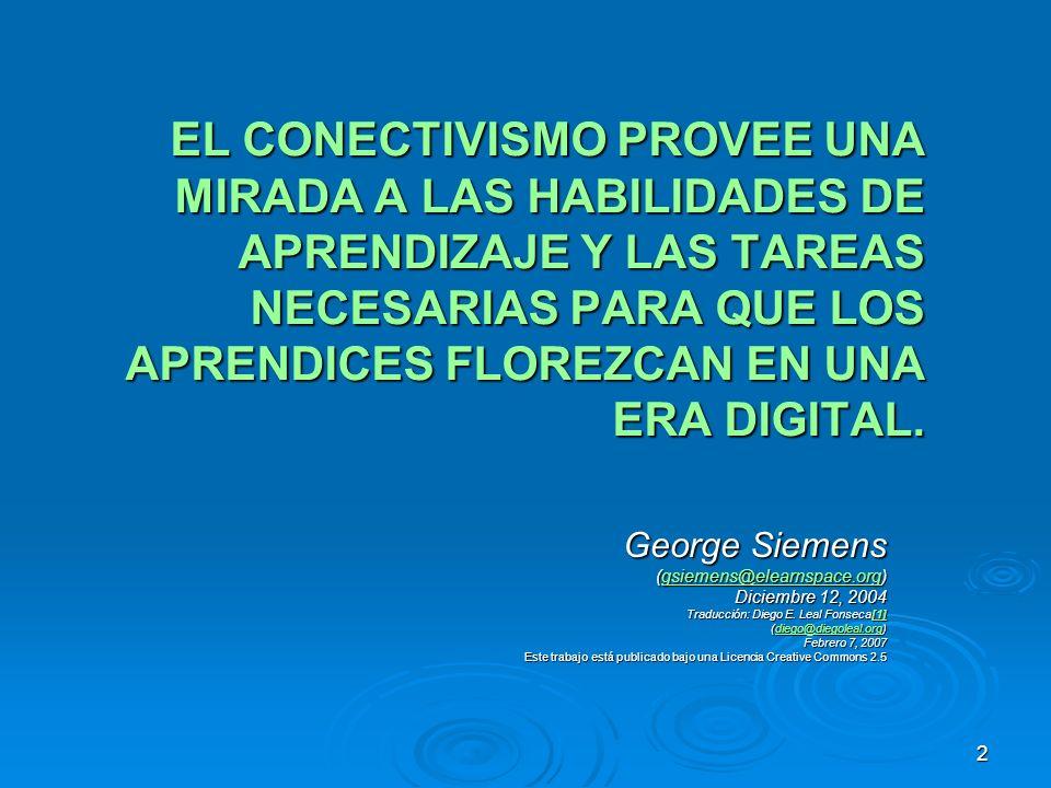 EL CONECTIVISMO PROVEE UNA MIRADA A LAS HABILIDADES DE APRENDIZAJE Y LAS TAREAS NECESARIAS PARA QUE LOS APRENDICES FLOREZCAN EN UNA ERA DIGITAL.