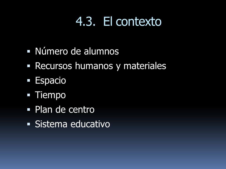 4.3. El contexto Número de alumnos Recursos humanos y materiales