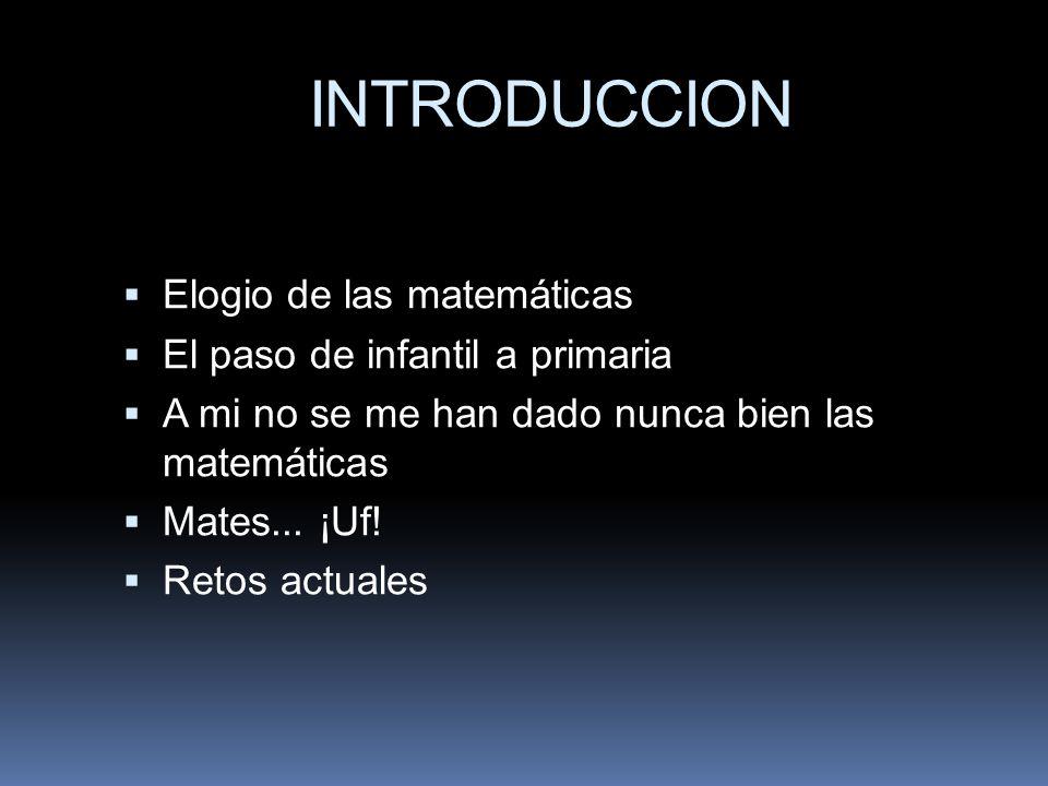 INTRODUCCION Elogio de las matemáticas El paso de infantil a primaria