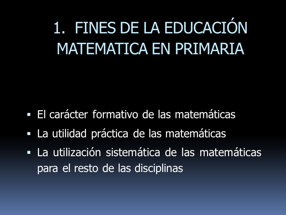 1. FINES DE LA EDUCACIÓN MATEMATICA EN PRIMARIA