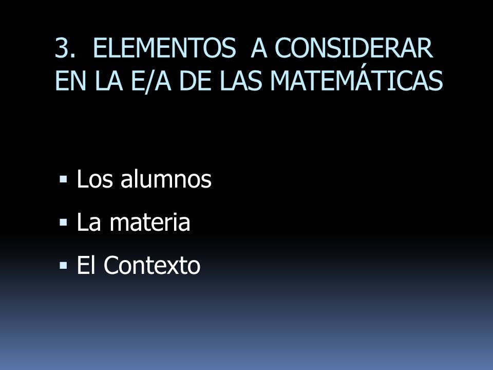 3. ELEMENTOS A CONSIDERAR EN LA E/A DE LAS MATEMÁTICAS