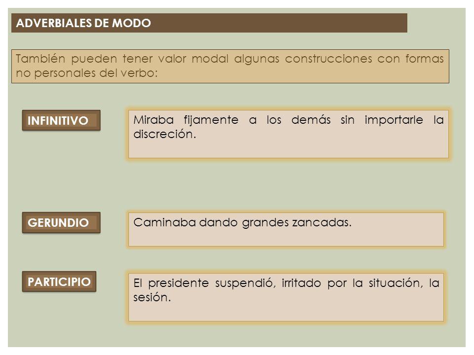 ADVERBIALES DE MODO También pueden tener valor modal algunas construcciones con formas no personales del verbo: