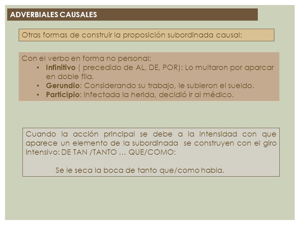 ADVERBIALES CAUSALES Otras formas de construir la proposición subordinada causal: Con el verbo en forma no personal: