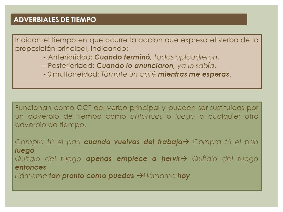 ADVERBIALES DE TIEMPO Indican el tiempo en que ocurre la acción que expresa el verbo de la proposición principal, indicando: