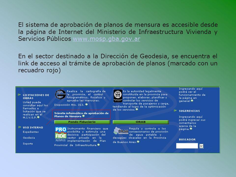 El sistema de aprobación de planos de mensura es accesible desde la página de Internet del Ministerio de Infraestructura Vivienda y Servicios Públicos www.mosp.gba.gov.ar