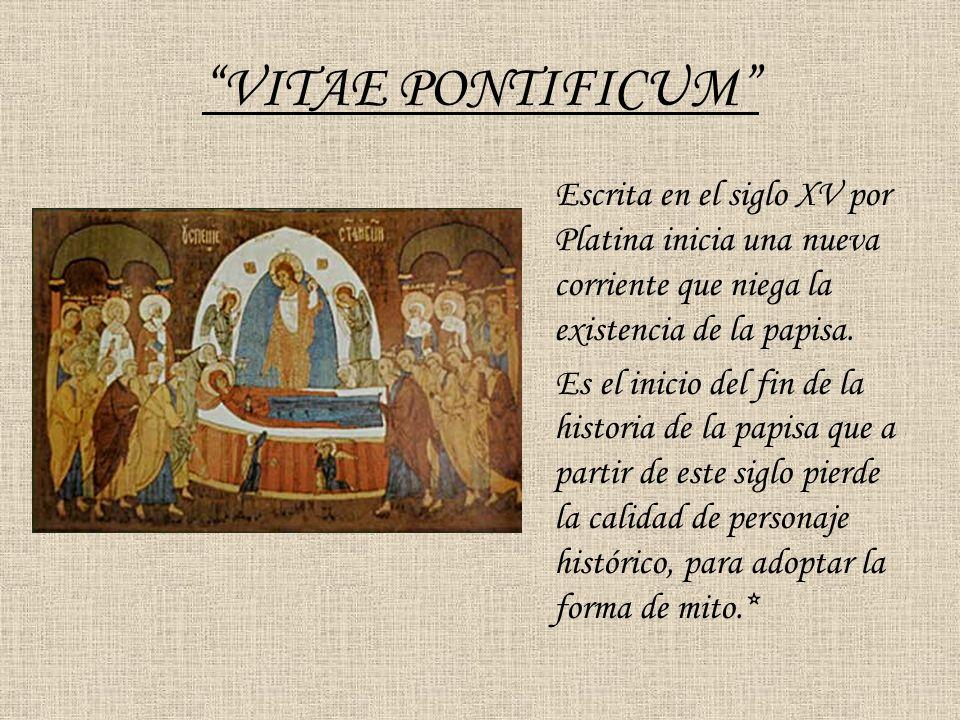 VITAE PONTIFICUM Escrita en el siglo XV por Platina inicia una nueva corriente que niega la existencia de la papisa.