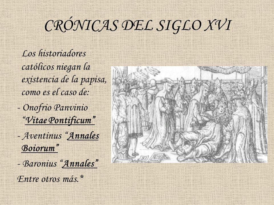 CRÓNICAS DEL SIGLO XVI Los historiadores católicos niegan la existencia de la papisa, como es el caso de: