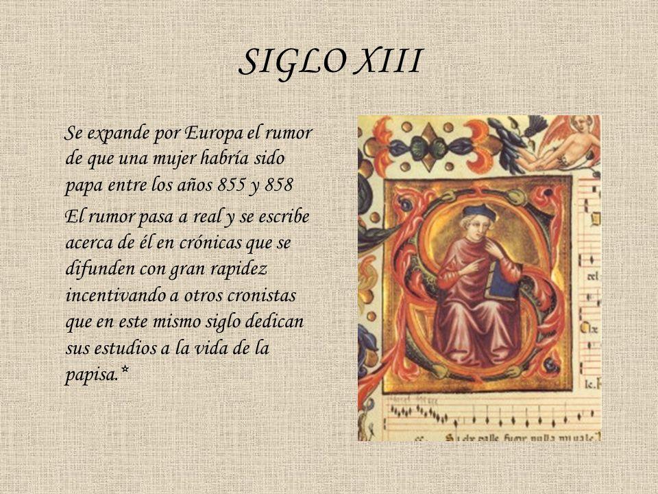 SIGLO XIII Se expande por Europa el rumor de que una mujer habría sido papa entre los años 855 y 858.