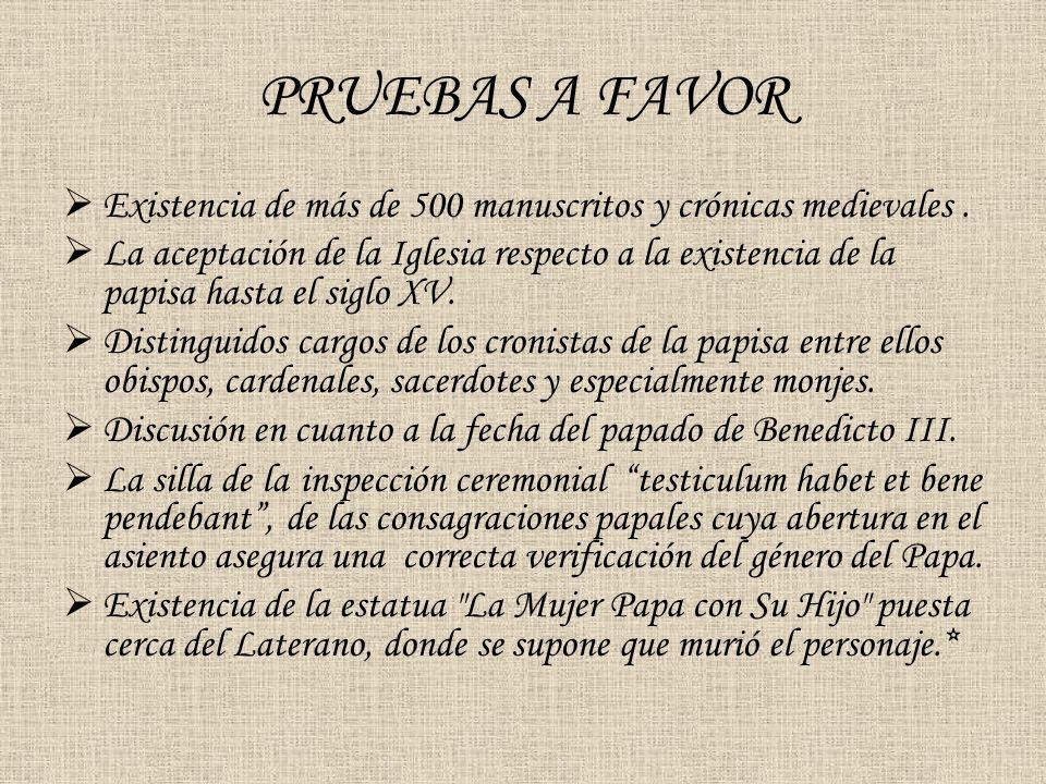 PRUEBAS A FAVOR Existencia de más de 500 manuscritos y crónicas medievales .