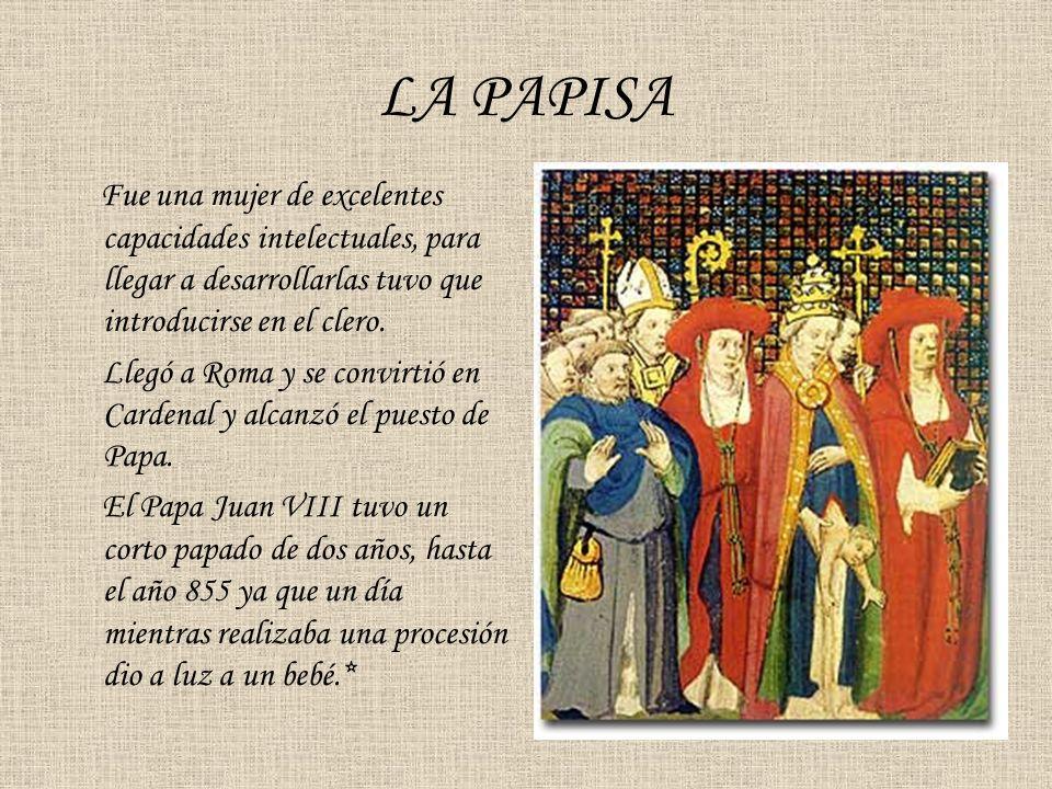 LA PAPISA Fue una mujer de excelentes capacidades intelectuales, para llegar a desarrollarlas tuvo que introducirse en el clero.