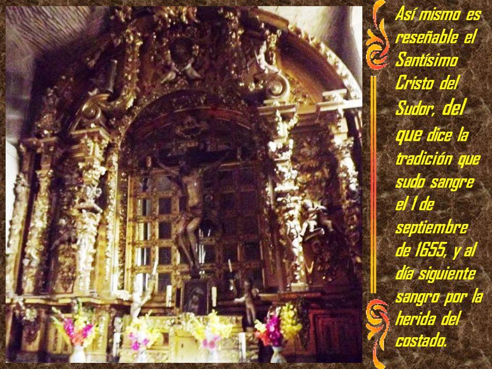 Así mismo es reseñable el Santísimo Cristo del Sudor, del que dice la tradición que sudo sangre el 1 de septiembre de 1655, y al día siguiente sangro por la herida del costado.