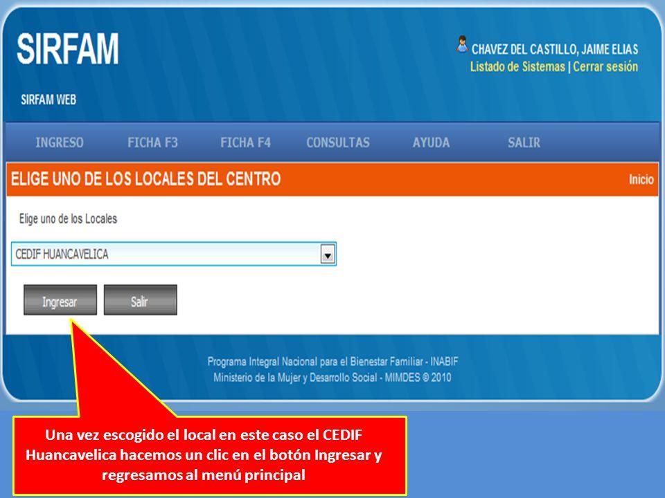Una vez escogido el local en este caso el CEDIF Huancavelica hacemos un clic en el botón Ingresar y regresamos al menú principal