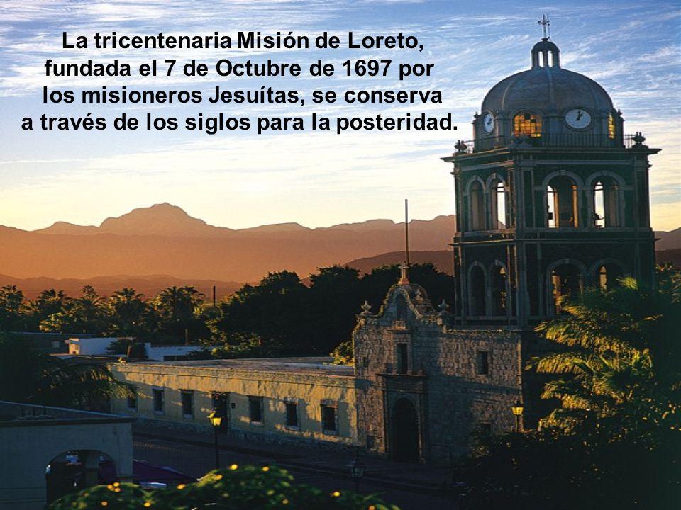 La tricentenaria Misión de Loreto, fundada el 7 de Octubre de 1697 por