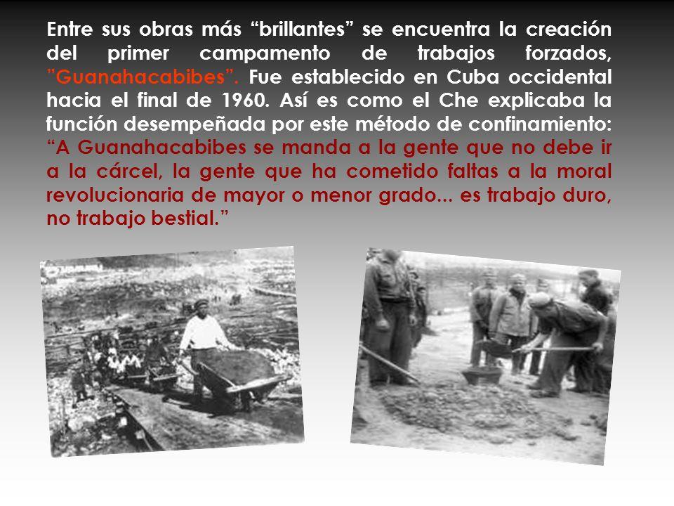 Entre sus obras más brillantes se encuentra la creación del primer campamento de trabajos forzados, Guanahacabibes .